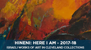 Hineni: Here I Am - Israeli Works of Art in Cleveland Collections