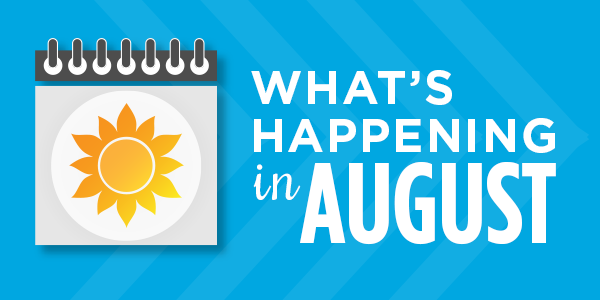 What's Happening in August: Upcoming Events